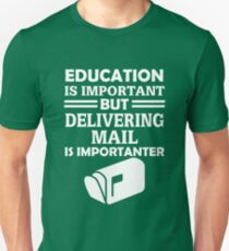 Delivering Mail Is Importanter Unisex T-Shirt