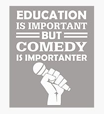 Comedy Is Importanter Photographic Print