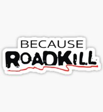 Because Roadkill Sticker