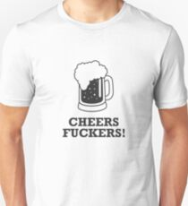 Cheers Fuckers Unisex T-Shirt
