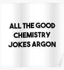 Good Chemistry Jokes Argon Poster