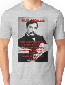 But In Every Child Of Man - HG Wells Unisex T-Shirt