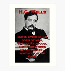 But In Every Child Of Man - HG Wells Art Print