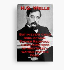 But In Every Child Of Man - HG Wells Metal Print