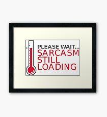 Please wait. Sarcasm Loading ... Framed Print