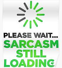 Please wait. Sarcasm Loading ... Poster
