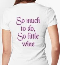 Time, Wine, So much to do, so little wine! on White T-Shirt
