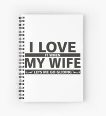 I love it when my wife lets me go gliding Spiral Notebook