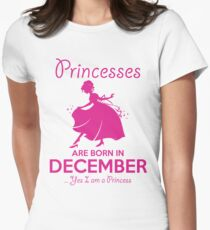 BIRTHDAY !!! PRINCESSES ARE BORN IN DECEMBER Womens Fitted T-Shirt