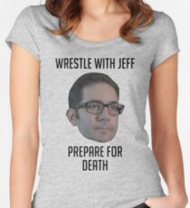 Wrestle With Jeff, Prepare For Death Women's Fitted Scoop T-Shirt