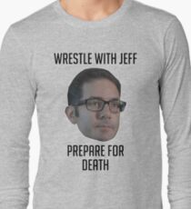 Wrestle With Jeff, Prepare For Death Long Sleeve T-Shirt