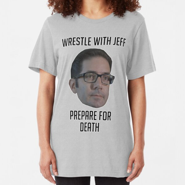 Wrestle With Jeff, Prepare For Death Slim Fit T-Shirt
