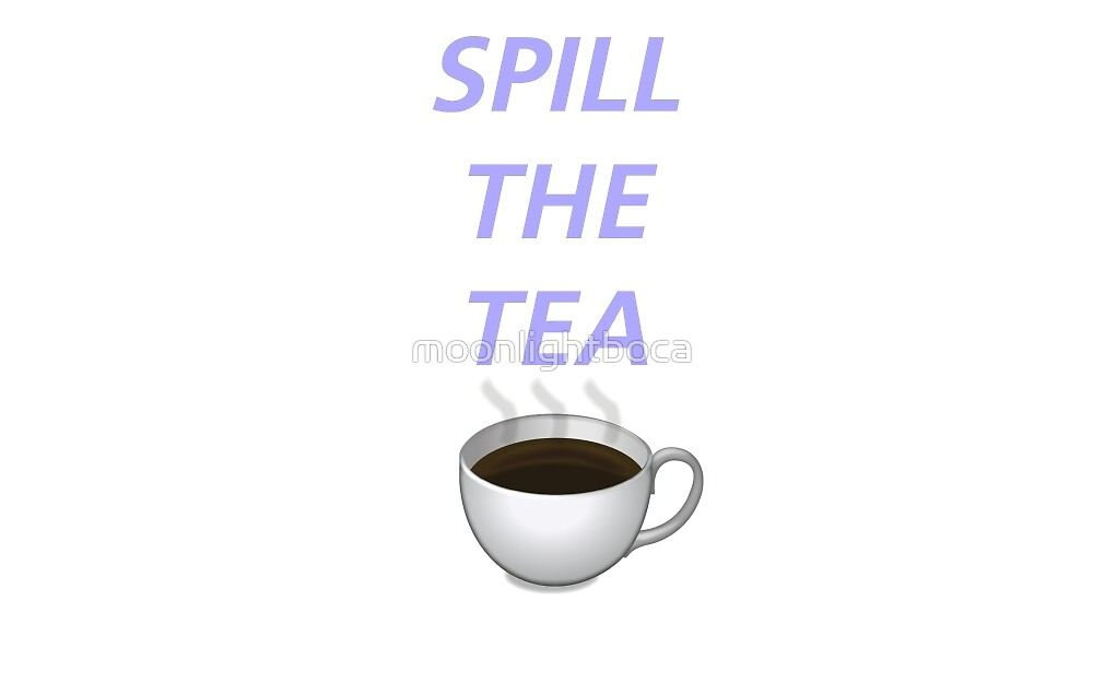 Quot Spill The Tea Emoji Version Quot By Moonlightboca Redbubble