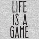 Life is a game by WAMTEES