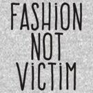 Fashion not victim by WAMTEES