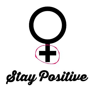 Stay Positive! (Women's Empowerment) by lawenbwown