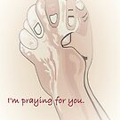 I'm Praying for You by EloiseArt