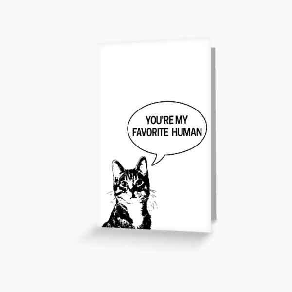 You're My Favorite Human - This Cat Says - Love - Valentine - Anniversary - Card Greeting Card