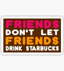 Friends Don't Let Friends Drink Starbucks Sticker