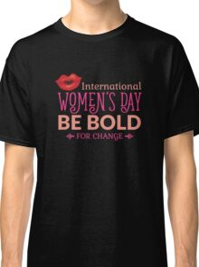 International Women's Day Be Bold For Change  Classic T-Shirt