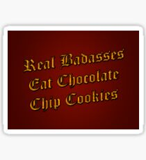 Real Badasses Eat Chocolate Chip Cookies Sticker