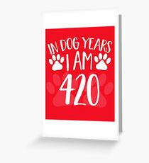 In Dog Years I'm 420 Greeting Card