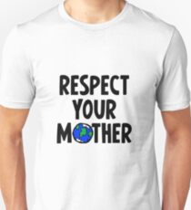 Respect Your Mother - Nature - Environment - Planet Earth Day Unisex T-Shirt