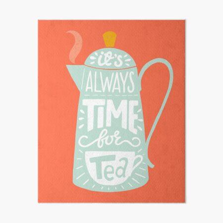 Tea saying Art Board Print