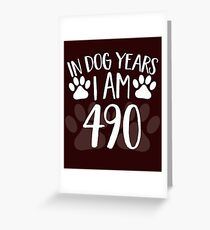 In Dog Years I'm 490 Greeting Card