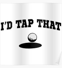 Golf. I'd Tap That Funny Golf Shirts  Poster
