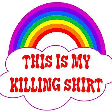 This Is My Killing Shirt by PETRIPRINTS