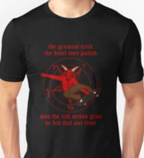 The Greatest Trick The Devil Ever Pulled Was The Rad Melon Grab He Did That One Time T-Shirt