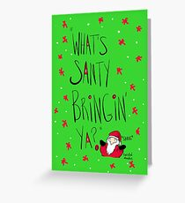What's SANTY bringing ya? Greeting Card
