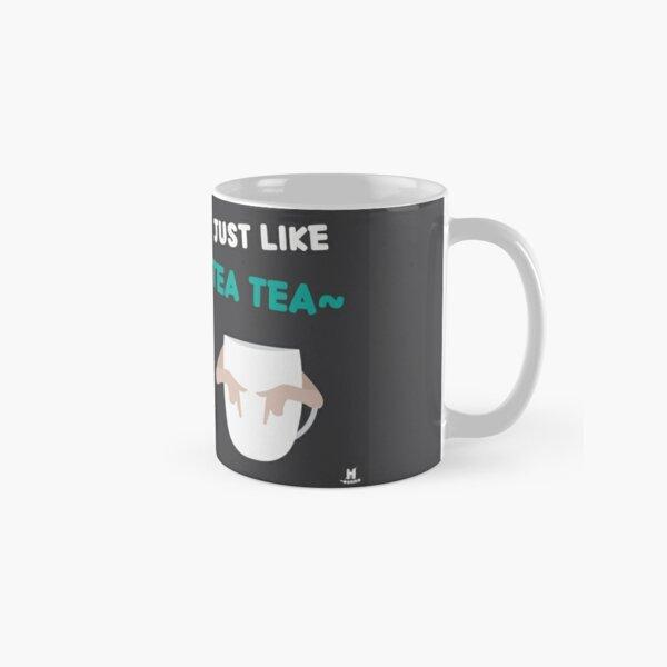 I'm like Tea Tea~ Classic Mug