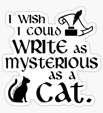 I Wish I Could Write as Mysterious as a Cat - Edgar Allan Poe Quote Sticker