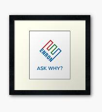 ENRON - ASK WHY? Genuine Slogan  Framed Print