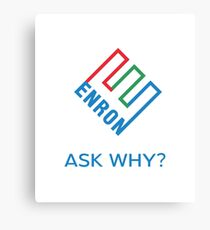 ENRON - ASK WHY? Genuine Slogan  Canvas Print