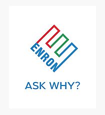 ENRON - ASK WHY? Genuine Slogan  Photographic Print