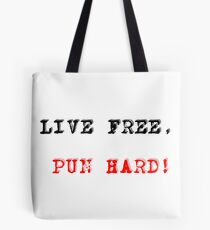 live free, pun hard! Tote Bag