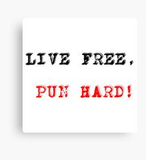 live free, pun hard! Canvas Print