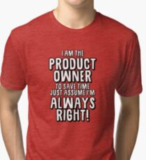 Product Owner Always Right Tri-blend T-Shirt