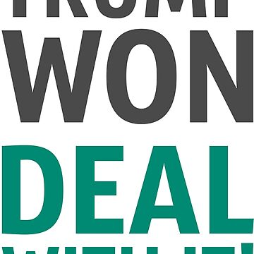 Trump Won Deal With It! by cursotti