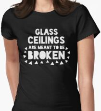 Glass Ceilings Are Meant to Be Broken Womens Fitted T-Shirt