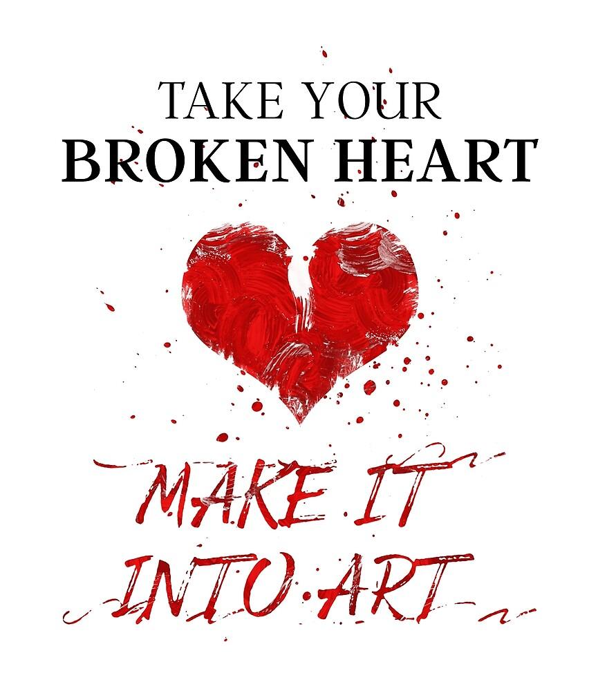 Take Your Broken Heart Make It Into Art by sarafian