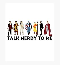 Talk Nerdy To Me - Talk Dirty To Me Parody - TV - Movie - Comic - Superhero Nerd  Photographic Print