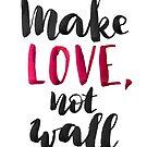 Make love, not wall by Anastasiia Kucherenko