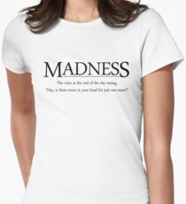 Madness The voice at the end of the day saying, Hey, is there room in your head for just one more Women's Fitted T-Shirt