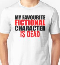 My favourite fictional character is dead T-Shirt