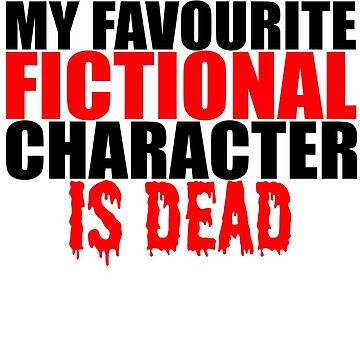 My favourite fictional character is dead by g3nzoshirts