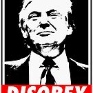 Disobey Trump by mickaelcorreia
